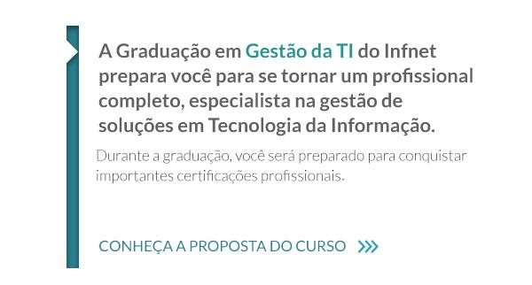 A Graduação em Gestão da TI do Infnet prepara você para se tornar um profissional completo, especialista na gestão de soluções em Tecnologia da Informação. Durante a graduação, você será preparado para conquistar importantes certificações profissionais, recebendo vouchers para realizar exames oficiais. Conheça a proposta do curso.