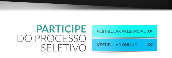 Participe do Processo Seletivo: Vestibular Presencial | Vestibular Online