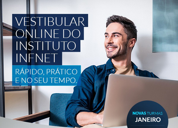 Vestibular Online do Instituto Infnet. Rápido, prático e no seu tempo.