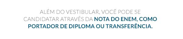 Além do vestibular, você pode se candidatar através da nota do enem, como portador de diploma ou transferência.