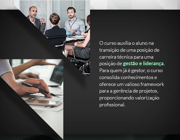 O curso auxilia o aluno na transição de uma posição de carreira técnica para uma posição de gestão e liderança