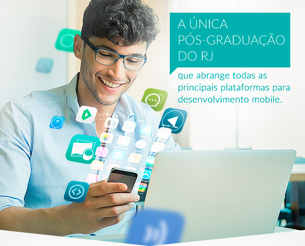 Único MBA do RJ que abrange todas as principais plataformas para desenvolvimento mobile.