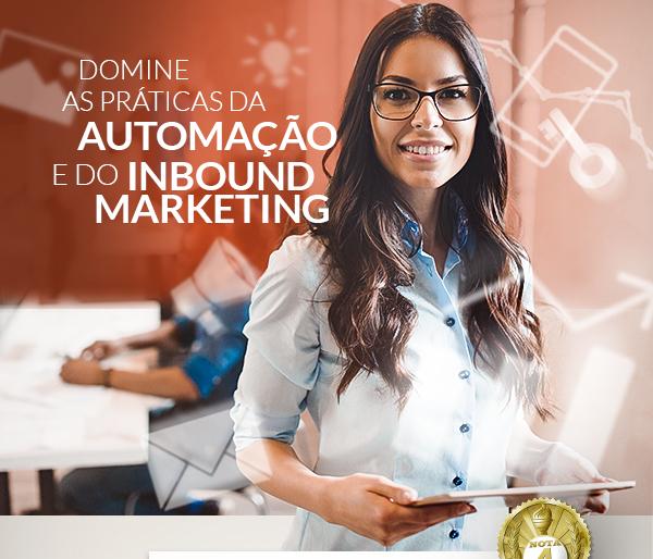 Domine as práticas da automação e do inbound marketing.