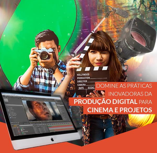 Domine as práticas inovadoras da produção digital para Cinema e projetos Audiovisuais.