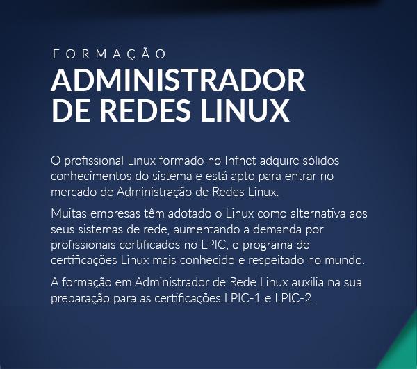 O profissional Linux formado no Infnet adquire sólidos conhecimentos do sistema e está apto para entrar no mercado de Administração de Redes Linux.