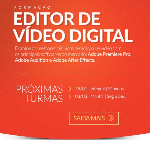 Formação Editor de Vídeo Digital. Domine as melhores técnicas de edição de vídeo com os principais softwares do mercado: Adobe Premiere Pro, Adobe Audition e Adobe After Effects. Saiba Mais >>